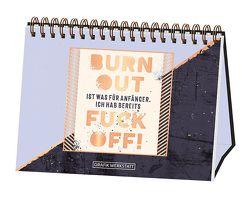 Burn Out ist was für Anfänger…