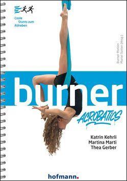 Burner Acrobatics von Gerber,  Thea, Kehrli,  Katrin, Marti,  Martina