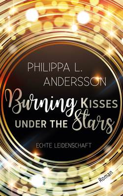 Burning Kisses Under The Stars – Echte Leidenschaft von Andersson,  Philippa L.