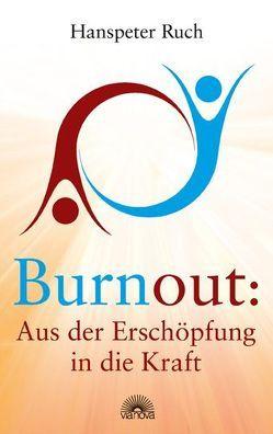 Burnout: Aus der Erschöpfung in die Kraft von Ruch,  Hanspeter