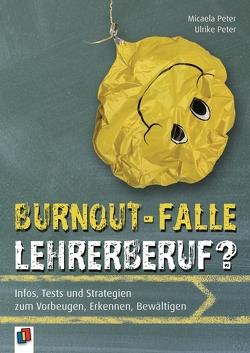 Burnout-Falle Lehrerberuf von Peter,  Micaela, Peter,  Ulrike