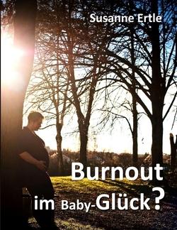 Burnout im Baby-Glück? von Ertle,  Susanne