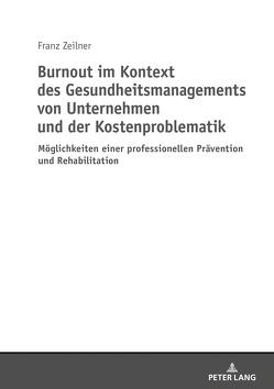 Burnout im Kontext des Gesundheitsmanagements von Unternehmen und der Kostenproblematik von Zeilner,  Franz