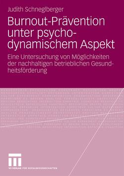 Burnout-Prävention unter psychodynamischem Aspekt von Schneglberger,  Judith