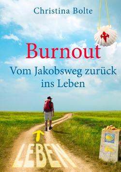 Burnout – Vom Jakobsweg zurück ins Leben von Bolte,  Christina