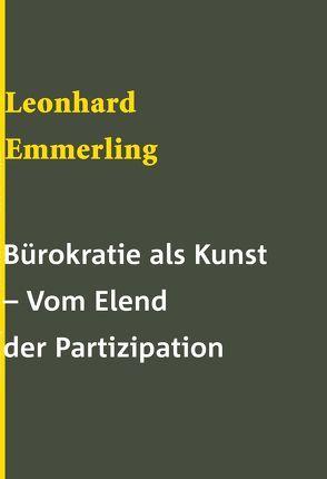 Bürokratie als Kunst – vom Elend der Partizipation von Emmerling,  Leonhard