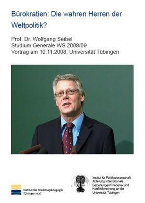 Bürokratien: Die wahren Herren der Weltpolitik? von Seibel,  Wolfgang, Wingert,  Peter
