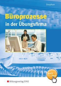 Büropraxis in der Übungsfirma / Büroprozesse in der Übungsfirma von Stephan,  Ingrid