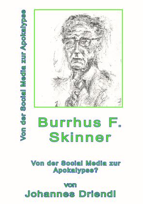 Burrhus F. Skinner Von der Social Media zur Apokalypse von Driendl,  Johannes