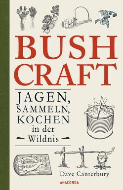 Bushcraft – Jagen, Sammeln, Kochen in der Wildnis (Überlebenstechniken, Survival) von Canterbury,  Dave, Mayer,  Felix