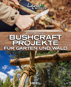 Bushcraft-Projekte für Garten und Wald von Beauvais,  Michel