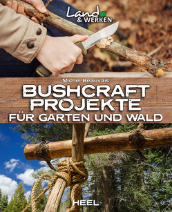 Bushcraft-Projekte von Beauvais,  Michel