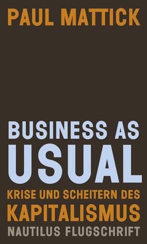 Business as usual von Kurz,  Felix, Mattick,  Paul