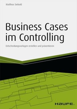 Business Cases im Controlling – inkl. Arbeitshilfen online von Siebold,  Matthias