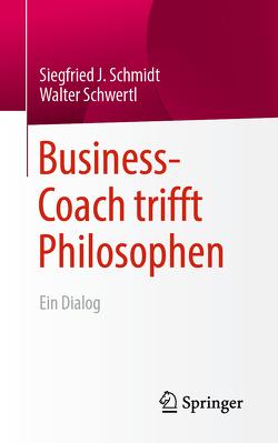 Business-Coach trifft Philosophen von Schmidt,  Siegfried J., Schwertl,  Walter