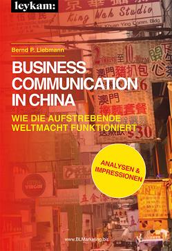 Business Communication in China. Wie die aufstrebende Weltmacht funktioniert. von Liebmann,  Bernd P.