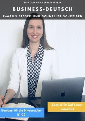 Business-Deutsch. E-Mails besser und schneller schreiben von Weber,  Lisa Johanna Marie