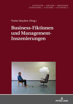 Business-Fiktionen und Management-Inszenierungen von Sánchez,  Yvette
