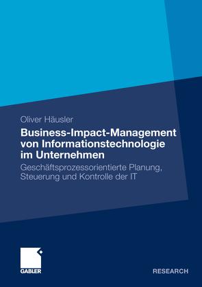 Business-Impact-Management von Informationstechnologie im Unternehmen von Oliver,  Häusler