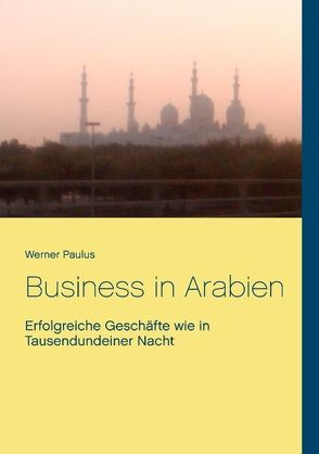 Business in Arabien von Paulus,  Werner