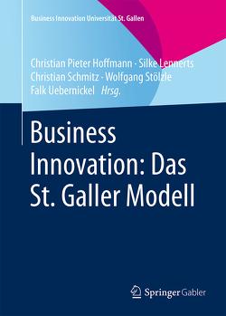 Business Innovation: Das St. Galler Modell von Hoffmann,  Christian Pieter, Lennerts,  Silke, Schmitz,  Christian, Stölzle,  Wolfgang, Uebernickel,  Falk