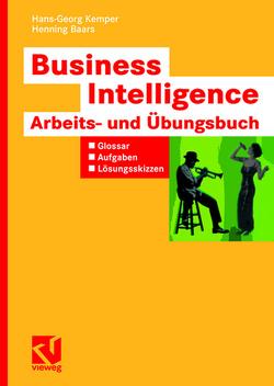 Business Intelligence – Arbeits- und Übungsbuch von Baars,  Henning, Kemper,  Hans-Georg