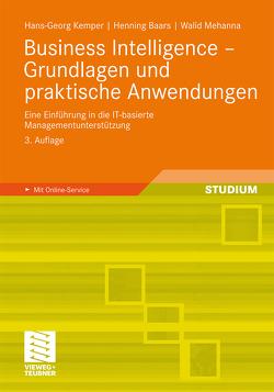 Business Intelligence – Grundlagen und praktische Anwendungen von Baars,  Henning, Kemper,  Hans-Georg, Mehanna,  Walid