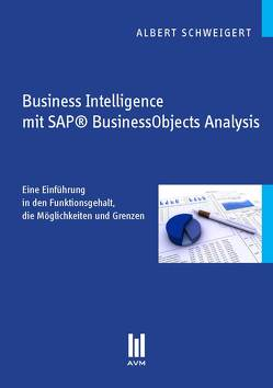 Business Intelligence mit SAP® BusinessObjects Analysis von Schweigert,  Albert