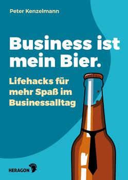 Business ist mein Bier von Kenzelmann,  Peter