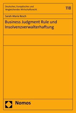 Business Judgment Rule und Insolvenzverwalterhaftung von Resch,  Sarah-Maria