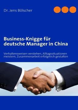 Business-Knigge für deutsche Manager in China von Bölscher,  Jens
