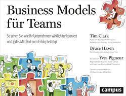 Business Models für Teams von Clark,  Tim, Hazen,  Bruce, Pigneur,  Yves, Wegberg,  Jordan T. A.