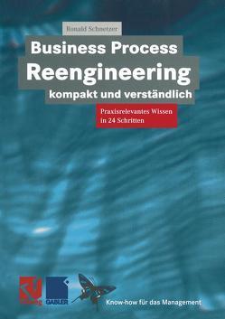 Business Process Reengineering kompakt und verständlich von Schnetzer,  Ronald