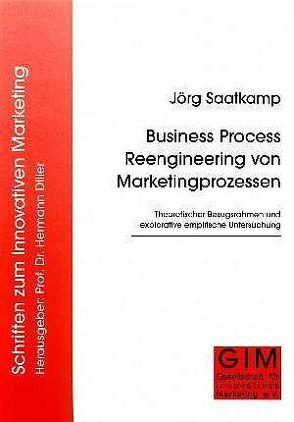 Business Process Reengineering von Marketingprozessen von Saatkamp,  Jörg