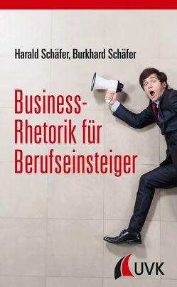 Business-Rhetorik für Berufseinsteiger von Schäfer,  Burkhard, Schäfer,  Harald