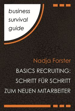Business Survival Guide: Basics Recruiting von Forster,  Nadja