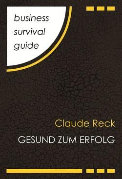 Business Survival Guide: Gesund zum Erfolg von Reck,  Claude
