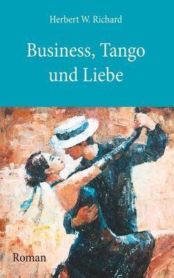 Business, Tango und Liebe von Richard,  Herbert W.