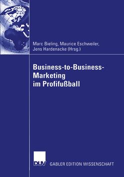 Business-to-Business-Marketing im Profifußball von Bieling,  Marc, Eschweiler,  Maurice, Hardenacke,  Jens