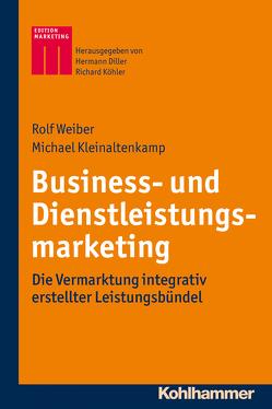 Business- und Dienstleistungsmarketing von Diller,  Hermann, Kleinaltenkamp,  Michael, Köhler,  Richard, Weiber,  Rolf