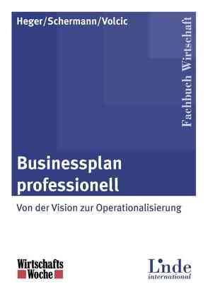 Businessplan professionell von Heger,  Martin, Schermann,  Michael P., Volcic,  Klaus