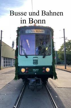 Busse und Bahnen in Bonn von Huber,  Andrea