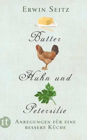 Butter, Huhn und Petersilie von Seitz,  Erwin