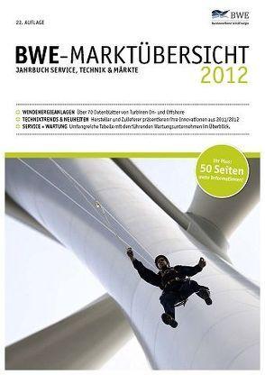 BWE Marktübersicht 2012 von Bundesverband Windenergie e.V., Thüring,  Hildegard