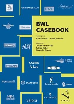 BWL Casebook von Butz,  Andreas, Di Giusto,  Flavio, Küttel,  Tobias, Scherler,  Patrik, Seitz,  Judith-Rahel