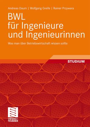 BWL für Ingenieure und Ingenieurinnen von Daum,  Andreas, Greife,  Wolfgang, Przywara,  Rainer