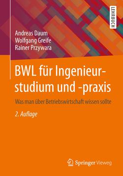 BWL für Ingenieurstudium und -praxis von Daum,  Andreas, Greife,  Wolfgang, Przywara,  Rainer