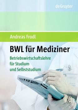 BWL für Mediziner von Frodl,  Andreas