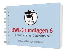 BWL-Grundlagen 6 von Hering,  Thomas, Toll,  Christian