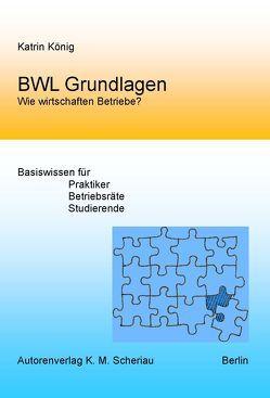 BWL Grundlagen – Wie wirtschaften Betriebe? von Katrin,  König